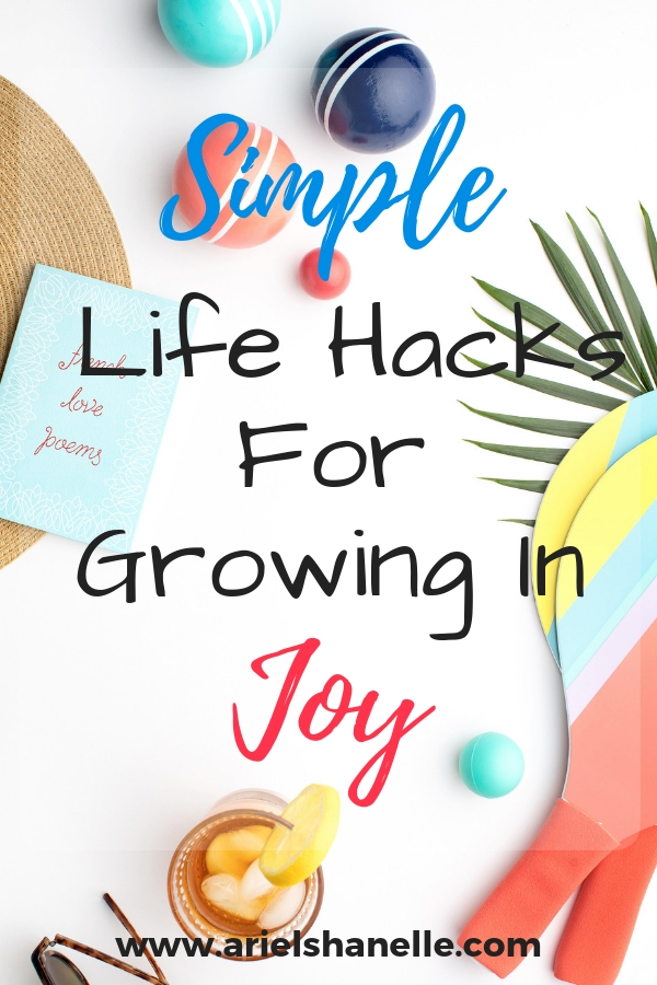 Simple life hacks for growing in the fruit of the spirit joy